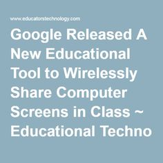 Google Released A New Educational Tool to Wirelessly Share Computer Screens in Class ~ Educational Technology and Mobile Learning