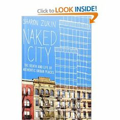 Naked City: The Death and Life of Authentic Urban Places: Sharon Zukin