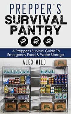Prepper: Prepper's Survival Pantry: A Prepper's Survival Guide To Emergency Food And Water Storage (prepping 101,prepping for beginners, prepping books,prepper,survival guide for beginners,) by Alex Wild, http://www.amazon.com/dp/B00Q33DQEA/ref=cm_sw_r_pi_dp_wqjFub0NMAR67