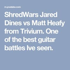 ShredWars Jared Dines vs Matt Heafy from Trivium.  One of the best guitar battles Ive seen.