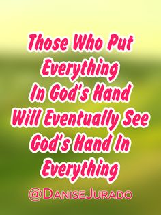 Those who put everything in God's hand will eventually see God's hand in EVERYTHING! #GodisFaithful #HeisFaithful #FaithInspiration