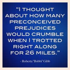 i thought about how many preconceived prejudices would crumble when i trotted right along for 26 miles quote 300x300 REM Runners Top 13 Inspirational Quotes   #5 True Strength