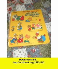 RICHARD SCARRYS ANIMAL NURSERY TALES Richard Scarry, Illustrator Not Stated ,   ,  , ASIN: B001TPEB3M , tutorials , pdf , ebook , torrent , downloads , rapidshare , filesonic , hotfile , megaupload , fileserve