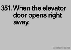 when the elevator door opens right away #justlittlethings