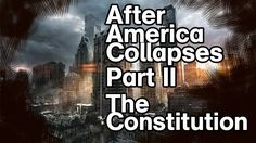 After America Collapses - Part II - The Constitution in Perspective