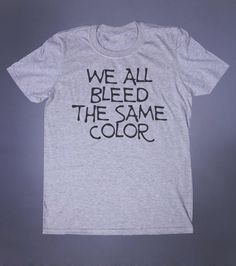 We All Bleed The Same Color Slogan Tee Grunge Punk Emo Goth Alternative Clothing Tumblr T-shirt by GloomAndSound