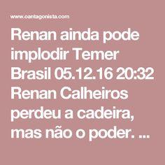 """Renan ainda pode implodir Temer  Brasil 05.12.16 20:32 Renan Calheiros perdeu a cadeira, mas não o poder. O que mais preocupa o professor Roberto Romano, da Unicamp, é sua capacidade de articulação nos bastidores.  No limite, isso pode corroer Temer. """"O futuro de Renan não me preocupa. O que me preocupa é o fut"""