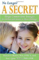 Book: No Longer A SECRET: Unique Common Sense Strategies for Children with Sensory or Motor Challenges. Pinned by The Sensory Spectrum, wp.me/280vn. For the book, http://astore.amazon.com/thesensspec-20/detail/1935567292