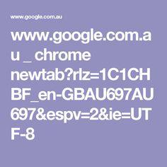 www.google.com.au _ chrome newtab?rlz=1C1CHBF_en-GBAU697AU697&espv=2&ie=UTF-8