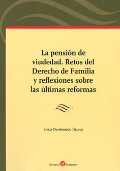 La pensión de viudedad : retos del derecho de familia y reflexiones sobre las últimas reformas / Elena Desdentado Daroca. - Albacete : Bomarzo, 2013
