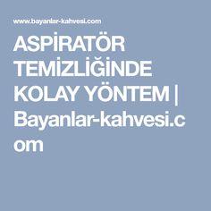 ASPİRATÖR TEMİZLİĞİNDE KOLAY YÖNTEM | Bayanlar-kahvesi.com
