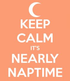 keep-calm-its-nearly-naptime