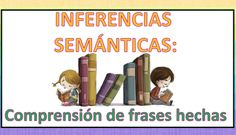 INFERENCIAS SEMÁNTICAS Comprensión de frases hechas Inference, Teaching Reading, Speech And Language, Reading Comprehension, Speech Therapy, Bookends, It Cast, Activities, Education