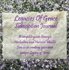 Legacies of Grace Your Personal Journey through Natural Health Do you wish you could learn more about herbalism, natural health and wellness as God designed? Maybe you don't have the time or money ...