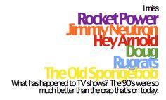 I miss the 90's. minus spongebob.