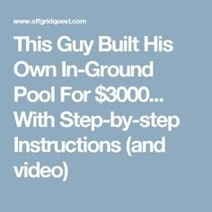 This Guy Built His Own In-Ground Pool For $3000... With Step-by-step Instructions (and video)