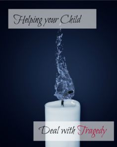 Helping your Child Deal with Tragedy