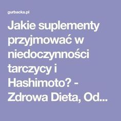 Jakie suplementy przyjmować w niedoczynności tarczycy i Hashimoto? - Zdrowa Dieta, Odchudzanie i przepisy kulinarne Thyroid, Food And Drink, Health, Fitness, Paw Patrol, Ale, Women's Fashion, Decor, Chopsticks