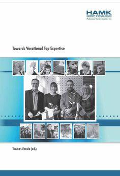 Tuomas Eerola (ed.): Towards Vocational Top Expertise (ENG) / Kohti ammatillista huippuosaamista (FIN). 2013. Download free eBook at www.hamk.fi/julkaisut.
