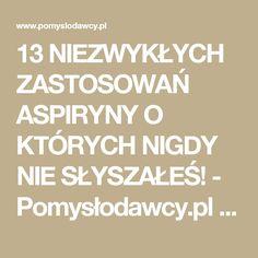 13 NIEZWYKŁYCH ZASTOSOWAŃ ASPIRYNY O KTÓRYCH NIGDY NIE SŁYSZAŁEŚ! - Pomysłodawcy.pl - Serwis bardziej kreatywny Calm