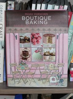 Peggy Porschen's 'Boutique Baking' book review. I love this book. It's eye candy for any baker!