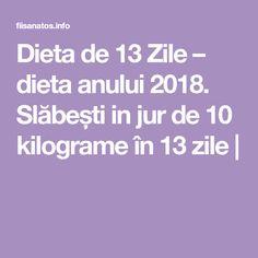 Dieta de 13 Zile – dieta anului 2018. Slăbești in jur de 10 kilograme în 13 zile |