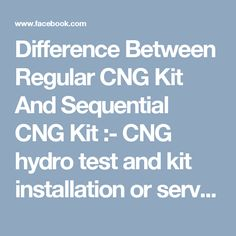 Difference Between Regular CNG Kit And Sequential CNG Kit :- CNG hydro test and kit installation or services is a must once in the three years. It not only protects your car but also give protection to the life of the person who drives it. So what are you waiting for? Go to your nearby CNG sequential kits fitment center in Delhi before it's too late.