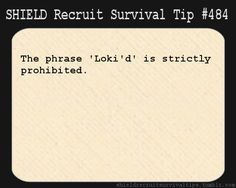 S.H.I.E.L.D. Recruit Survival Tip #484: The phrase 'Loki'd' is strictly prohibited. [Submitted by a-house-d-i-v-i-d-e-d]
