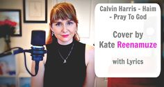 Calvin Harris - Haim - Pray To God (Cover by Kate Reenamuze) with Lyrics