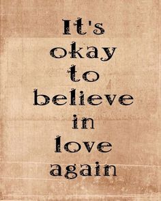 Inspiration: Its ok to believe in Love again