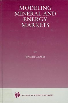 Modeling mineral and energy markets / Walter C. Labys Boston : Kluwer Academic Publishers, cop. 1999