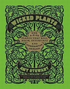 The Hardcover of the Wicked Plants: The Weed That Killed Lincoln's Mother and Other Botanical Atrocities by Amy Stewart, Briony Morrow-Cribbs Books To Buy, Books To Read, Amy Stewart, Poisonous Plants, Deadly Plants, Last Minute Gifts, Botanical Illustration, Botanical Drawings, Reading Lists