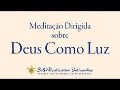 Meditação dirigida da Self-Realization Fellowship sobre Deus como Luz - YouTube