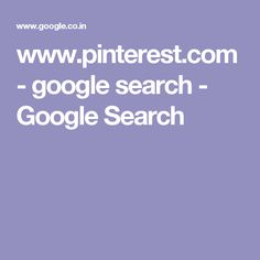 www.pinterest.com - google search - Google Search