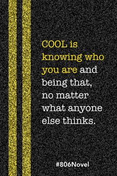 Cool is knowing who you are and being that, no matter what anyone else thinks. #806Novel #YA