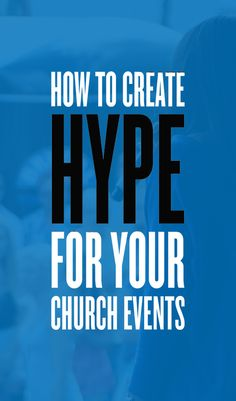 6 Ways To Create Hype Around Your Next Church Event