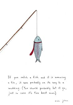 if you catch a fish and it is wearing a tie