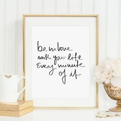 Poster, Print, Wallart, Fine Art-Print, Kunstdrucke: Be in love with your life every minute of it – Papeterie – Kerzen Life Poster, Happy Minds, Love Yourself Quotes, Love Your Life, Wall Quotes, Illustrations Posters, Hand Lettering, Print Patterns, Fine Art Prints