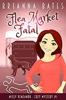 Flea Market Fatal: Missy DeMeanor Cozy Mystery #1 (Missy DeMeanor Cozy Mysteries) by [Bates, Brianna]