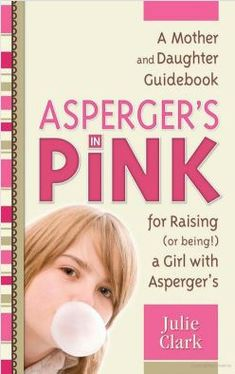 Asperger's in Pink by Julie Clark, a look at the life of girls with Asperger's