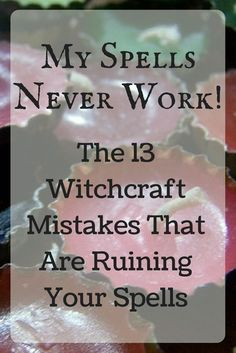 We all make witchcraft mistakes - I'm super guilty of number twelve on this list! But here are some great ways to make your practice better.