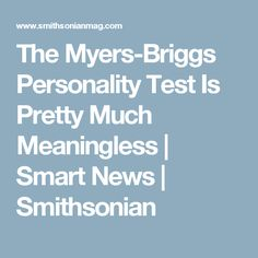 The Myers-Briggs Personality Test Is Pretty Much Meaningless      |     Smart News | Smithsonian