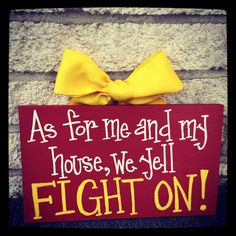 As for me and my house, we yell FIGHT ON!!!!!