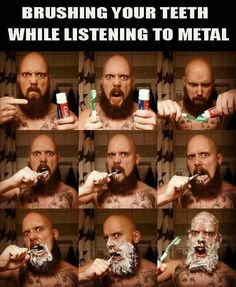 Heavy metal humor / metal memes / brushing your teeth while listening to metal.