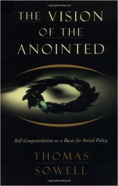 The Vision of the Anointed: Self-Congratulation as a Basis for Social Policy: Thomas Sowell: 9780465089956: Amazon.com: Books