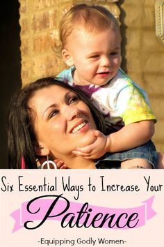 Six Essential Ways to Increase Your Patience | Equipping Godly Women