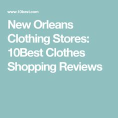 New Orleans Clothing Stores: 10Best Clothes Shopping Reviews