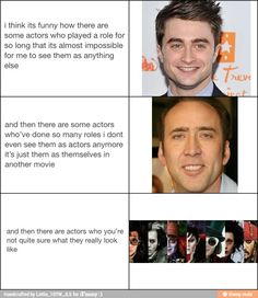 :D That fit each one.... wait has the guy who plays harry potter been in anyonther movies.... that never crossed my mind...