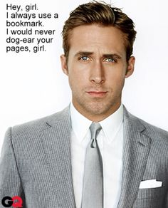 Hey Girl. Ryan Gosling. Yes, we love bookmarks!