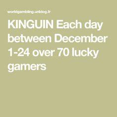 KINGUIN Each day between December 1-24 over 70 lucky gamers